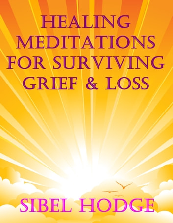 Healing Meditations for Surviving Grief and Loss (Positive Affirmations) ebook by Sibel Hodge
