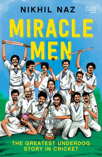 Miracle Men - The Greatest Underdog Story in Cricket ebook by Nikhil Naz