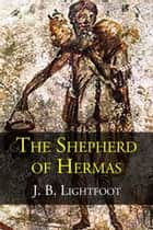 The Shepherd of Hermas ekitaplar by J. B. Lightfoot
