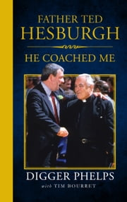 Father Ted Hesburgh - He Coached Me ebook by Tim Bourret, Digger Phelps