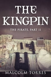 The Pirate, Part II: The Kingpin ebook by Malcolm Torres