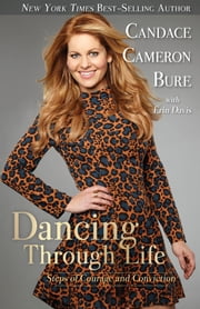 Dancing Through Life - Steps of Courage and Conviction ebook by Candace Cameron Bure,Erin Davis