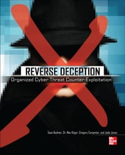 Reverse Deception: Organized Cyber Threat Counter-Exploitation ebook by Sean Bodmer,Dr. Max Kilger,Gregory Carpenter,Jade Jones