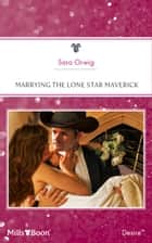 Marrying The Lone Star Maverick 電子書 by Sara Orwig
