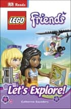 LEGO® Friends Let's Explore! ebook by Catherine Saunders, DK