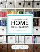 The Complete Book of Home Organization - 200+ Tips and Projects ebook by Toni Hammersley