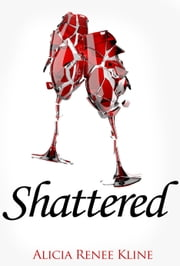 Shattered ebook by Alicia Renee Kline