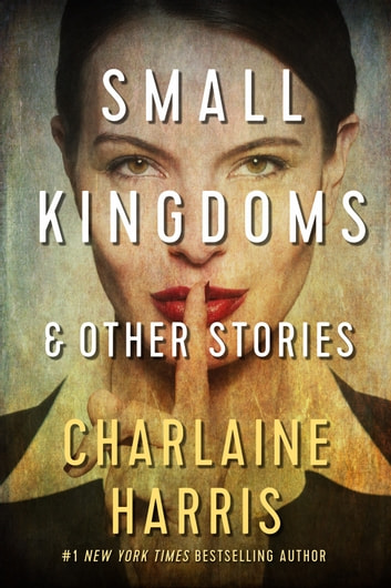 Small Kingdoms and Other Stories ebook by Charlaine Harris