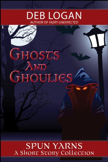 Ghosts and Ghoulies ebook by Deb Logan