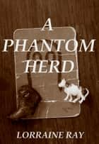 A Phantom Herd ebook by Lorraine Ray