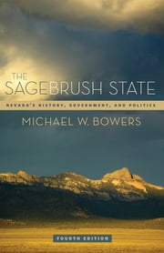 The Sagebrush State, 4th Ed - Nevada's History, Government, and Politics ebook by Michael W. Bowers