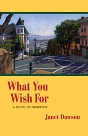 What You Wish For: A Novel of Suspense ebook by Janet Dawson