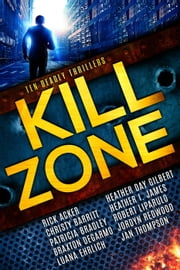 Kill Zone: Ten Deadly Thrillers ebook by Rick Acker, Christy Barritt, Patricia Bradley,...