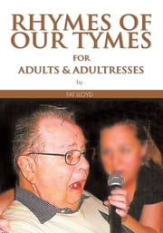 RHYMES OF OUR TYMES for Adults & Adultresses ebook by Fat Lloyd