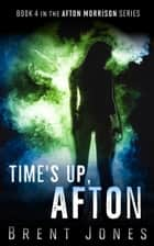 Time's Up, Afton: Afton Morrison, Book 4 ebook by Brent Jones