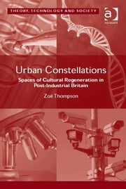 Urban Constellations - Spaces of Cultural Regeneration in Post-Industrial Britain ebook by Dr Zoë Thompson