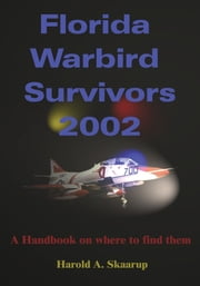 Florida Warbird Survivors 2002 - A Handbook on where to find them ebook by Harold Skaarup