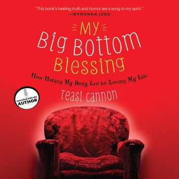 My Big Bottom Blessing - How Hating My Body Led to Loving My Life audiobook by Teasi Cannon