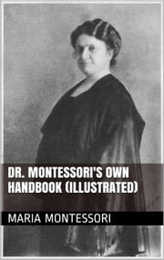Dr. Montessori's Own Handbook (Illustrated) ebook by Maria Montessori