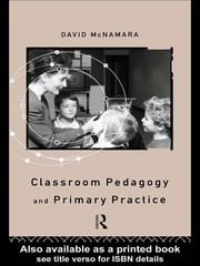 Classroom Pedagogy and Primary Practice ebook by David McNamara,Professor David Mcnamara