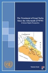 The Treatment of Iraqi Turks Since the Aftermath of WWI - A Human Rights Perspective ebook by Yawooz Ezzat