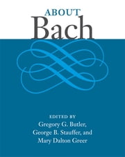 About Bach ebook by George Stauffer,Gregory Butler