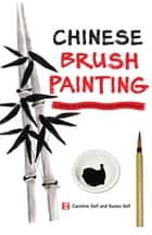 Chinese Brush Painting - A Hands-on Introduction to the Traditional Art ebook by Caroline Self, Susan Self