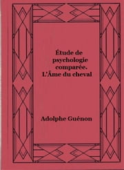 Étude de psychologie comparée. L'Âme du cheval ebook by Adolphe Guénon