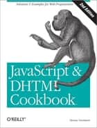 JavaScript & DHTML Cookbook - Solutions & Examples for Web Programmers ebook by Danny Goodman