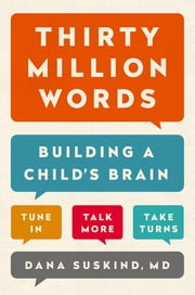 Thirty Million Words - Building a Child's Brain ebook by Dana Suskind