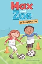 Max and Zoe at Soccer Practice ebook by Shelley Swanson Sateren, Mary Sullivan