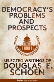 Democracy's Problems And Prospects: The Selected Works Of Dr. Douglas E. Schoen ebook by Douglas E. Schoen,Randall Lane