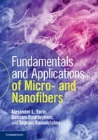 Fundamentals and Applications of Micro- and Nanofibers ebook by Alexander L. Yarin,Behnam Pourdeyhimi,Seeram Ramakrishna