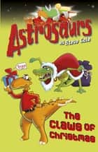 Astrosaurs 11: The Claws of Christmas 電子書 by Steve Cole