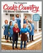 The Complete Cook's Country TV Show Cookbook Includes Season 14 Recipes - Every Recipe and Every Review from All Fourteen Seasons ebook by