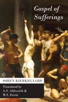 Gospel of Sufferings ebook by Søren Kierkegaard, A.S. Aldworth, W.S. Ferrie Ferrie