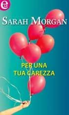 Per una tua carezza (eLit) ebook by Sarah Morgan