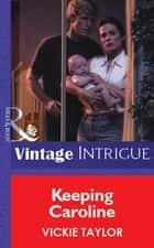 Keeping Caroline (Mills & Boon Vintage Intrigue) ebook by Vickie Taylor