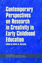 Contemporary Perspectives on Research in Creativity in Early Childhood Education ebook by Olivia Saracho
