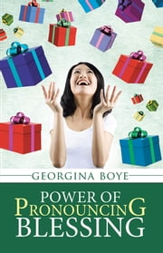 Power of Pronouncing Blessing ebook by Georgina Boye