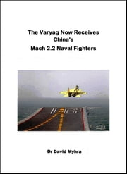 The Varyag Now Receives China's Mach 2.2 Naval Fighters ebook by David Myhra