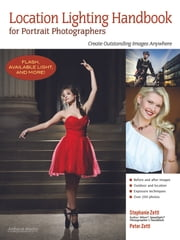 Location Lighting Handbook for Portrait Photographers - Create Outstanding Images Anywhere ebook by Stephanie Zettl,Peter Zettl