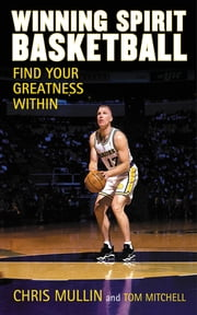 Winning Spirit Basketball - Find Your Greatness Within ebook by Chris Mullin,Tom Mitchell