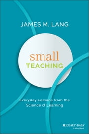 Small Teaching - Everyday Lessons from the Science of Learning ebook by James M. Lang