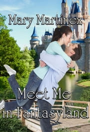 Meet Me In Fantasyland ebook by Mary Martinez