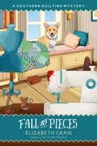 Fall to Pieces - A Southern Quilting Mystery, #7 ebook by Elizabeth Craig