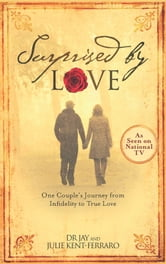 Surprised By Love: One Couple's Journey from Infidelity to True Love - One Couple's Journey from Infidelity to True Love ebook by Jay Kent-Ferraro,Julie Kent-Ferraro