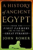 A History of Ancient Egypt - From the First Farmers to the Great Pyramid ebook by John Romer