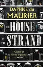 The House On The Strand ebook by Daphne du Maurier