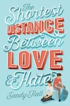 The Shortest Distance Between Love & Hate ebook by Sandy Hall
